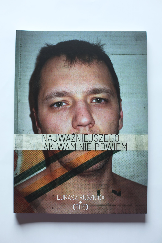 Łukasz Rusznica: Najważniejszego itak wam niepowiem